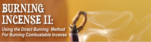 Burning Incense: Using The Direct Burning Method for Combustible Incense