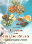 Incense and Incense Rituals: Healing Ceremonies for Spaces of Subtle Energy
