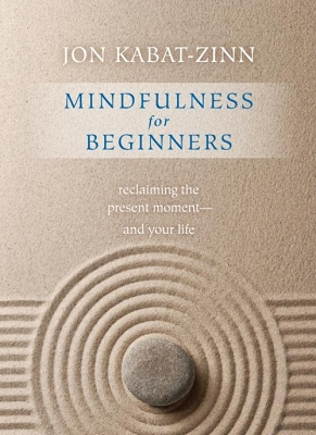 Mindfulness for Beginners Reclaiming the Present Moment—and Your Life by Jon Kabat-Zinn